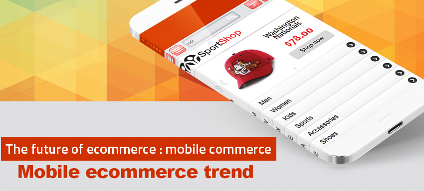 The future of ecommerce : mobile commerce