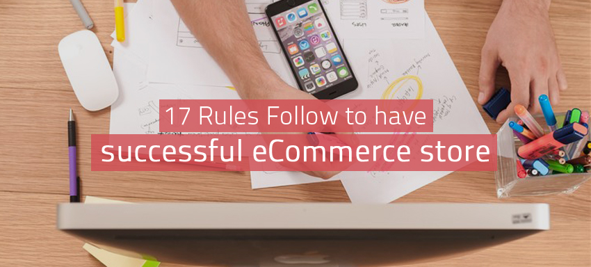 17 Rules Follow to have successful ecommerce store