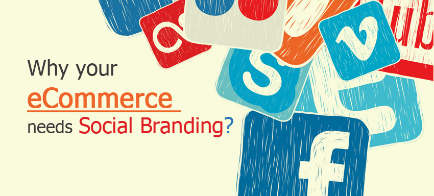 Why your Ecommerce Social Branding is important?