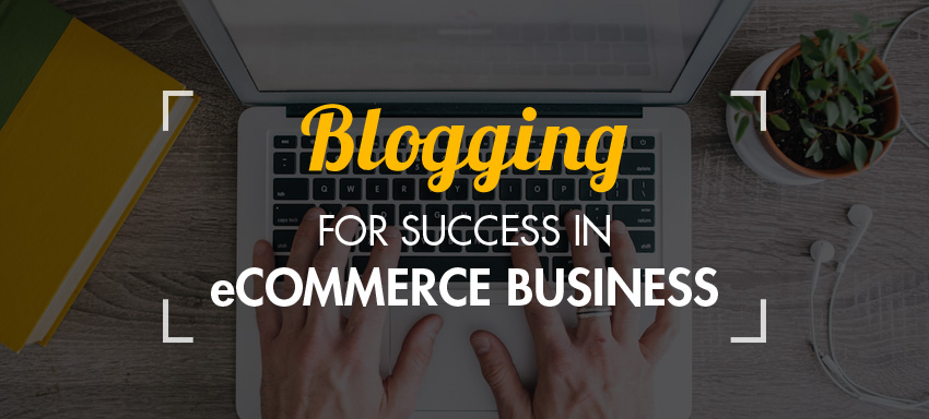 Blogging for success in ecommerce!