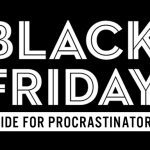 Black Friday guide for procrastinators