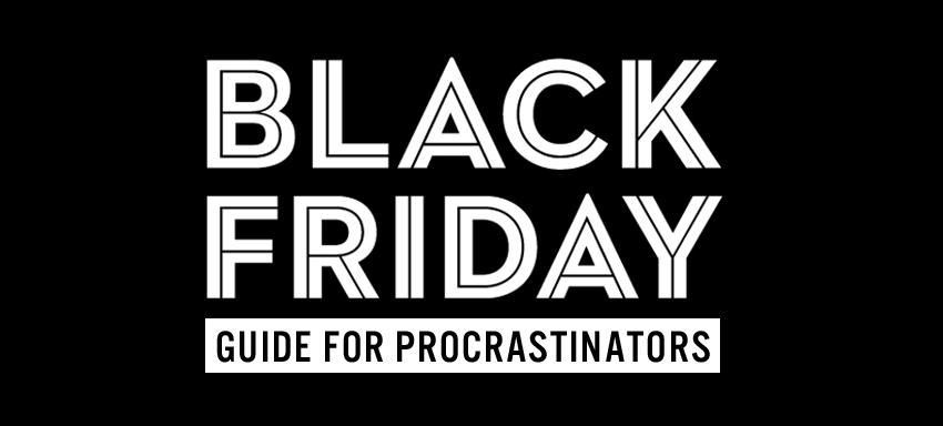 Black Friday guide for procrastinators