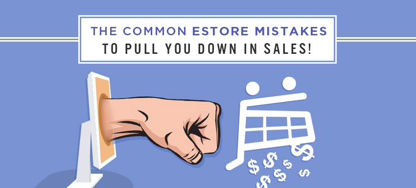 10 ecommerce store mistakes that prevent making any sales