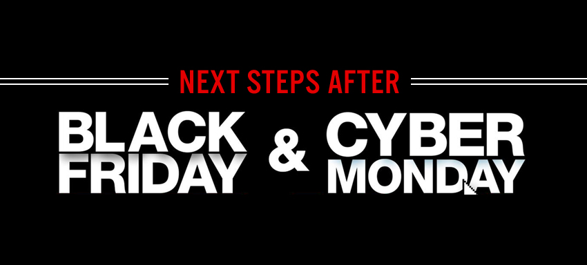 Next steps after Black Friday & Cyber Monday
