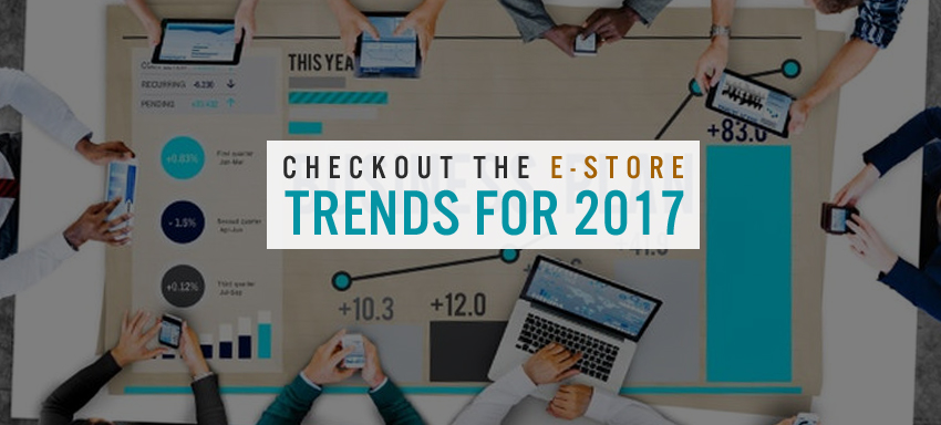 CHECHOUT THE E-STORE TRENDS FOR 2017