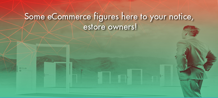 Some eCommerce figures here to your notice, estore owners!
