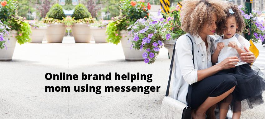 Online brand helping mom using messenger