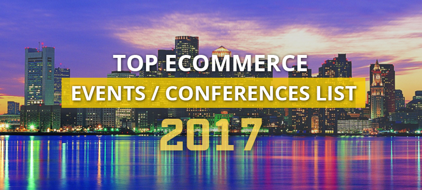Must attend ecommerce events & conferences 2017