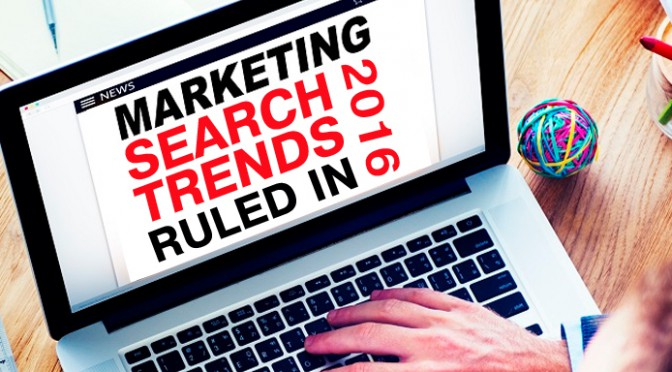 Marketing and Search Trends that ruled in 2016