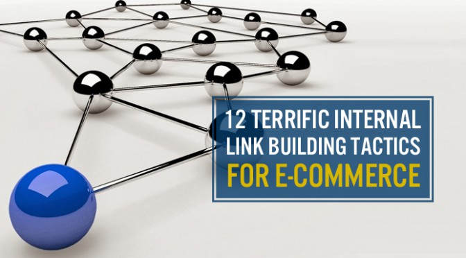 12 Terrific Internal Link Building Tactics for E-commerce