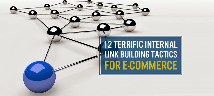 12 Terrific Internal Link Building Tactics for E-commerce