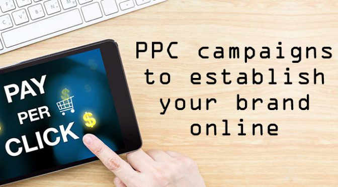 PPC campaigns to establish your brand online
