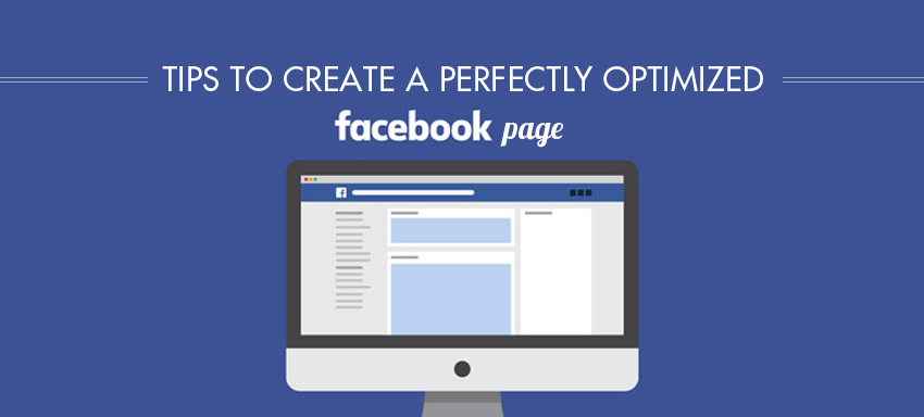 Tips to create a perfectly optimized Facebook Page